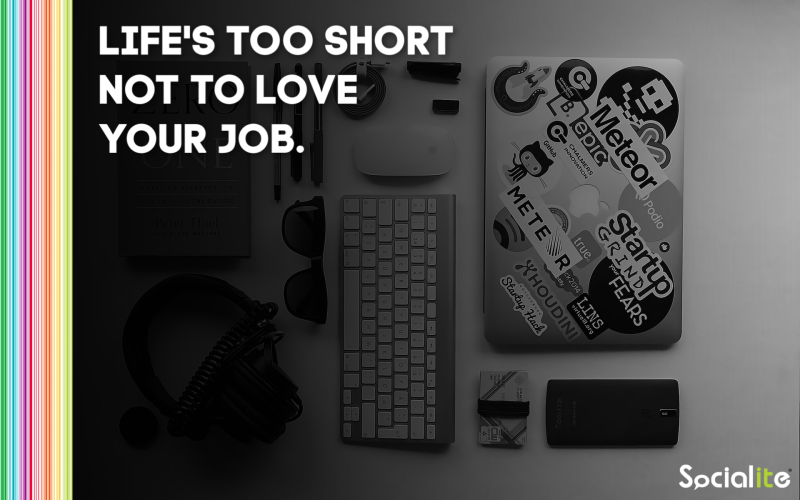 Socialite - Life's too short not to love your job